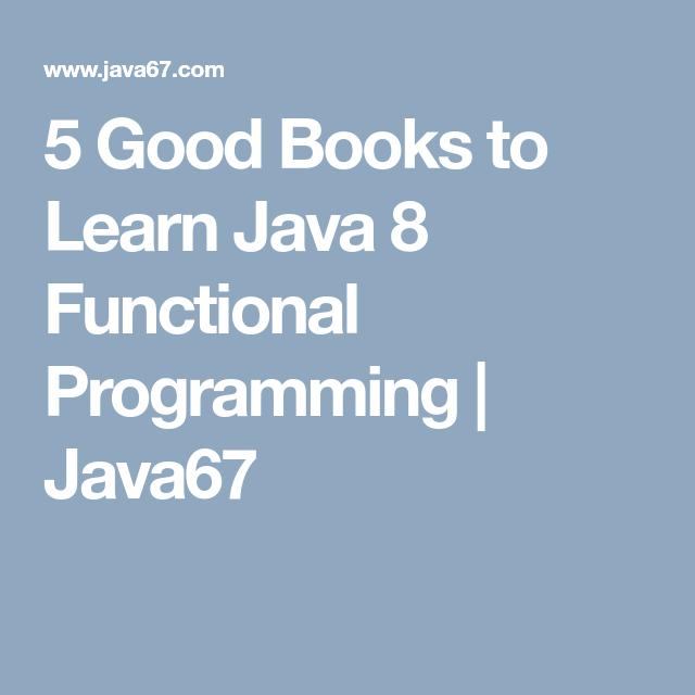 5 Good Books to Learn Java 8 Functional Programming   Java67