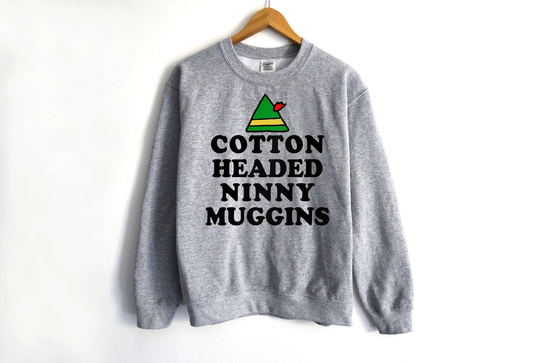 Cotton Headed Ninny Muggins Sweatshirt - Elf Movie Quote - Elf ...
