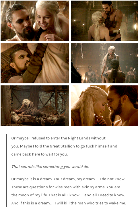 Khal and Khaleesi, they loved each other so fiercely. GIFset