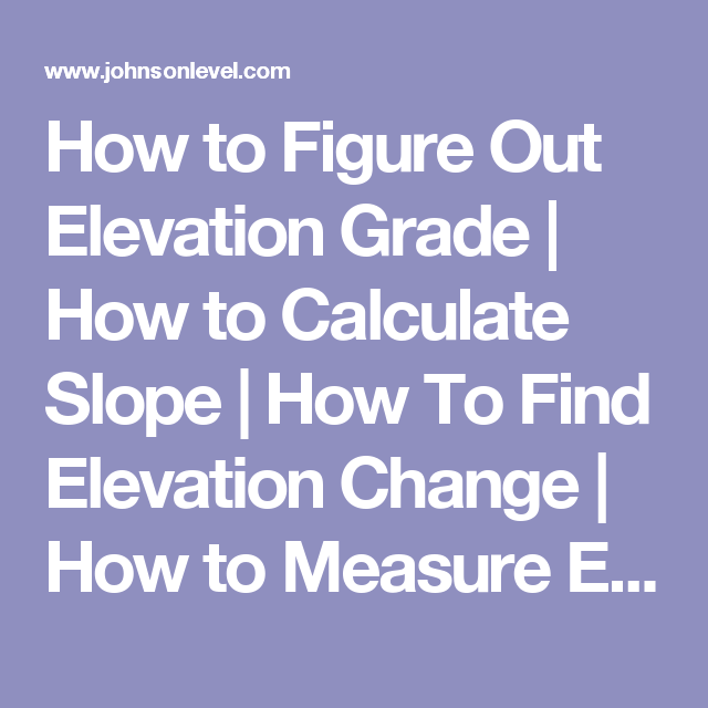 How To Figure Out Elevation Grade How To Calculate Slope How - Find your elevation