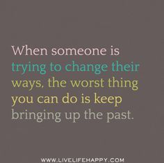 Image Result For Stop Bringing Up The Past Quotes Sayings That