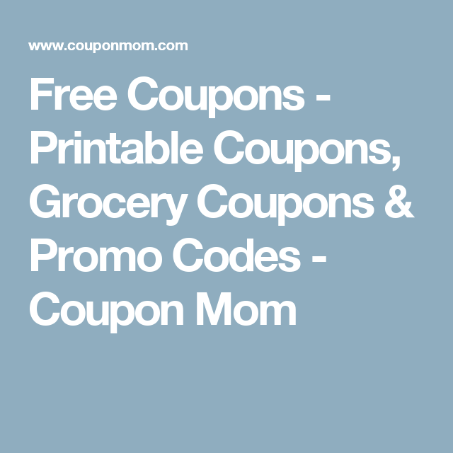 Free Coupons Printable Coupons Grocery Coupons Promo Codes Coupon Mom Grocery Coupons Mom Coupons Free Printable Coupons