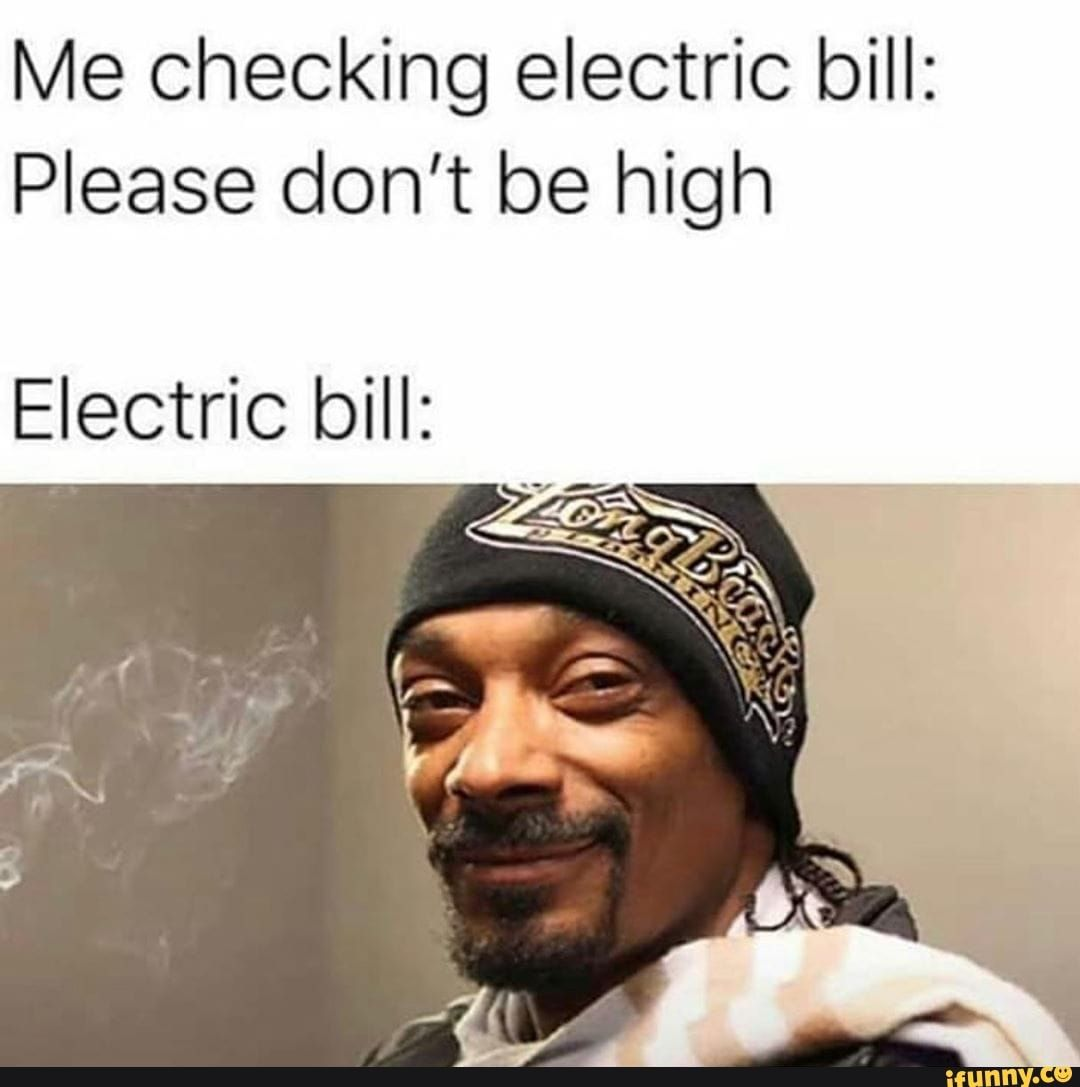 Me Checking Electric Bill Please Don T Be High Electric Bill Ifunny Very Funny Pictures Jokes Humor