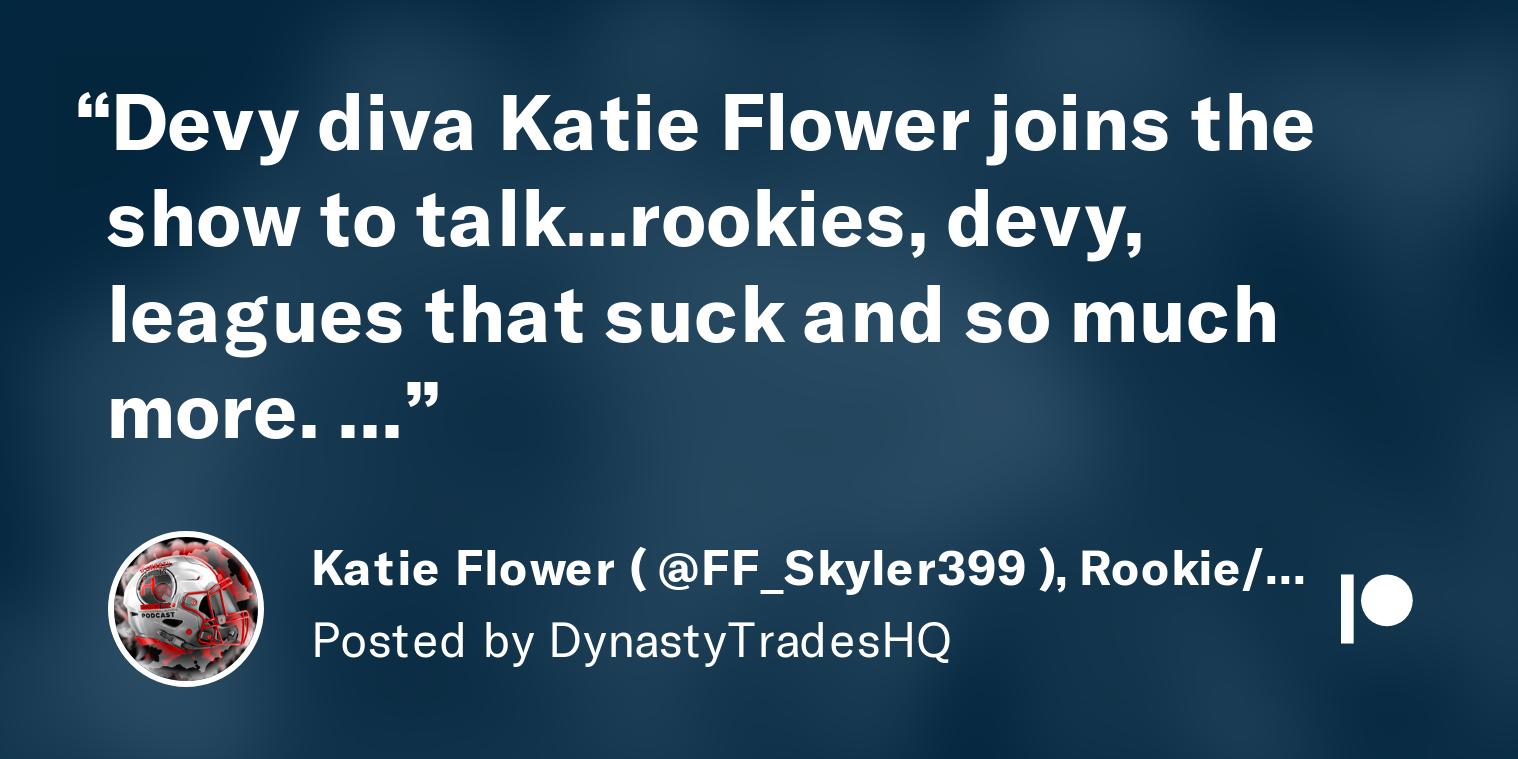 Katie Flower Ff Skyler399 Rookie Devy Talk Ditching Those