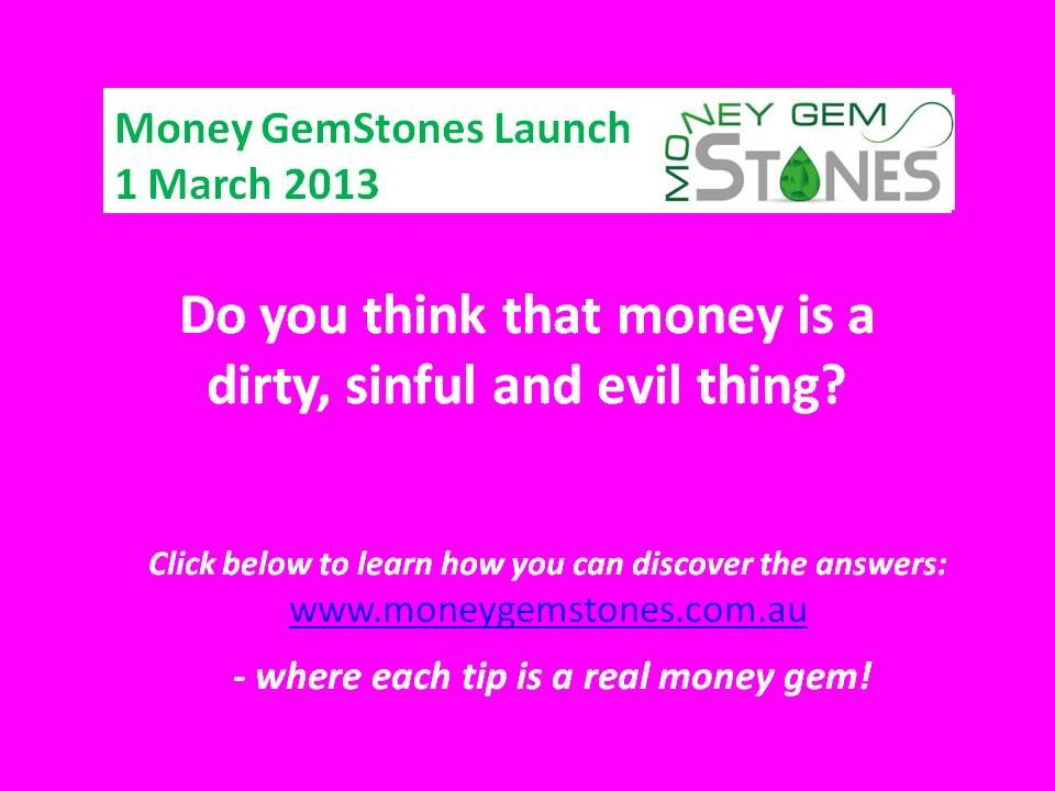 Is that what you think? Learn the right way to view money at www.moneygemstones.com