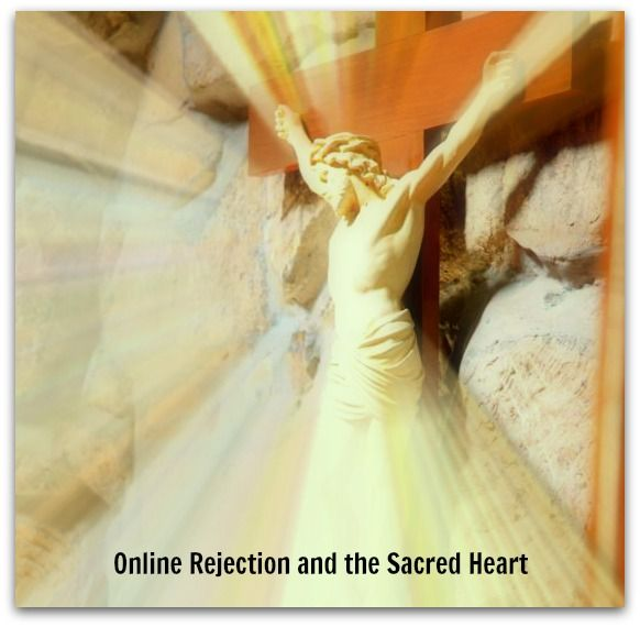Online Rejection and the Sacred Heart - A Beautiful Home