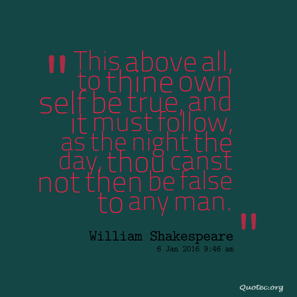 This above all, to thine own self be true, and it must ...