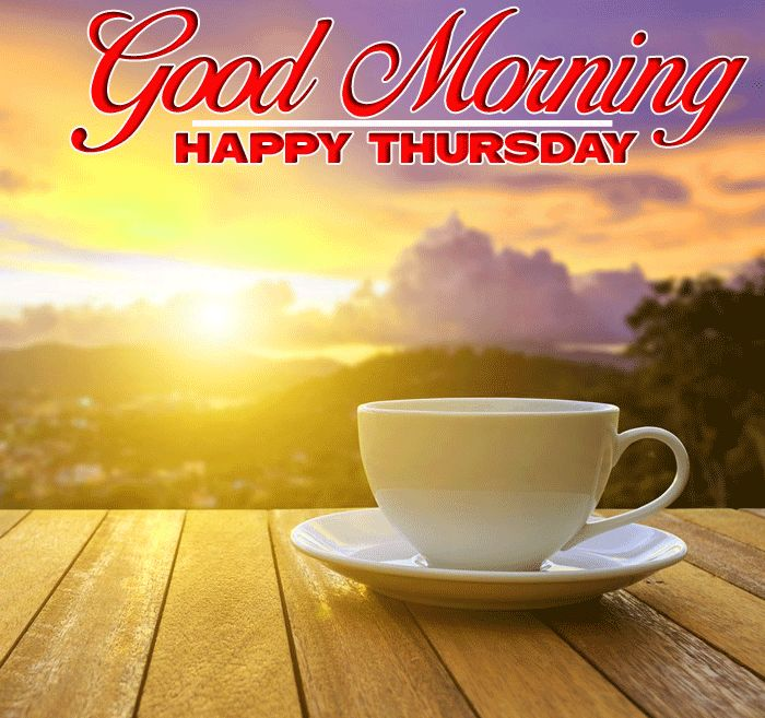 Good Morning Happy Thursday images with coffee in sunrise ...