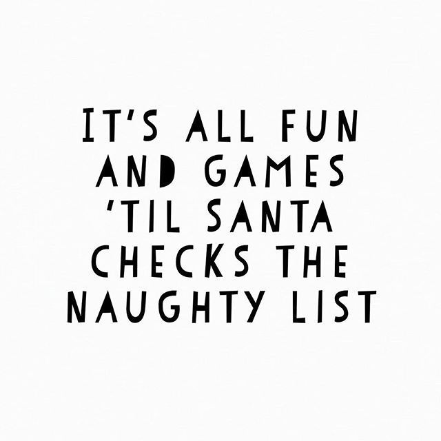 Its All Fun And Games Til Santa Checks The Naughty List Christmas Quotes Funny Holiday Quotes Funny Family Christmas Quotes