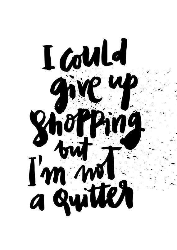 I Could Give Up Shopping Black White Handwritten Handlettered