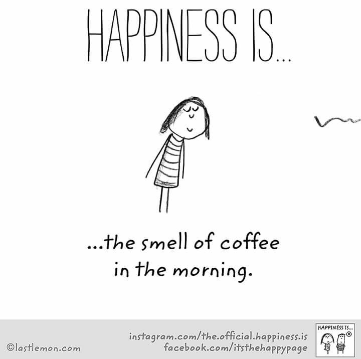 The smell of coffee in the morning