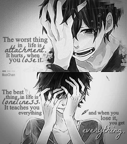 anime quotes deep: La Pire Chose Dans La Vie Est L'attachement Qui Fait Mal