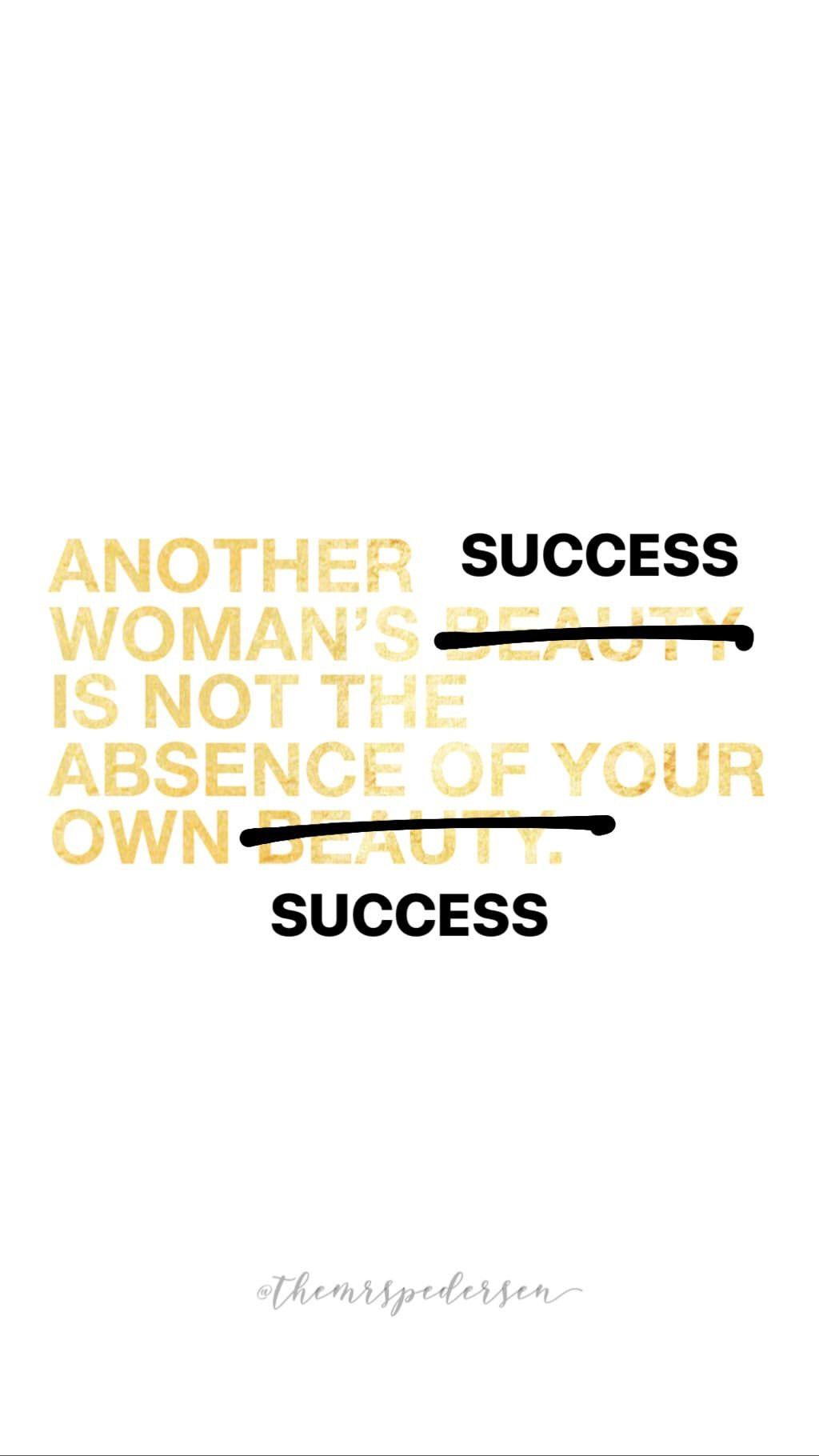 ANOTHER WOMAN S SUCCESS IS NOT THE ABSENCE OF YOUR OWN