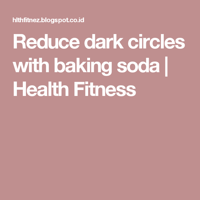 Reduce dark circles with baking soda | Health Fitness
