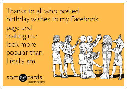 Thanks to all who posted birthday wishes to my Facebook page and – Thanks for Birthday Card