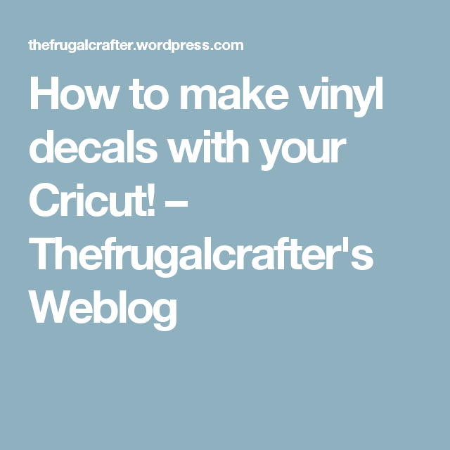How To Make Vinyl Decals With Your Cricut Cricut Cricut - How to make vinyl decals with a cricut