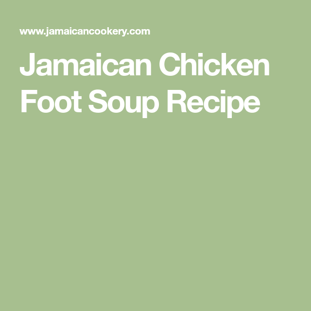 jamaican chicken foot soup recipe  chicken foot soup
