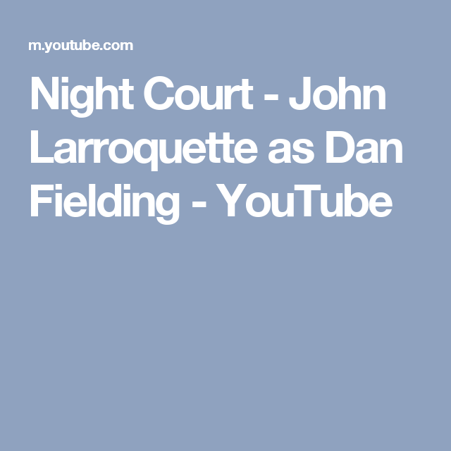 Night Court - John Larroquette as Dan Fielding - YouTube