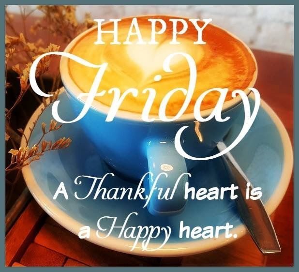 Happy Friday Thankful Heart With Images Happy Friday Quotes