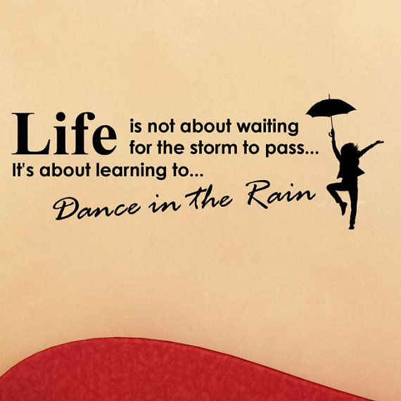 Life is not about waiting for the storm to pass...it\'s about ...