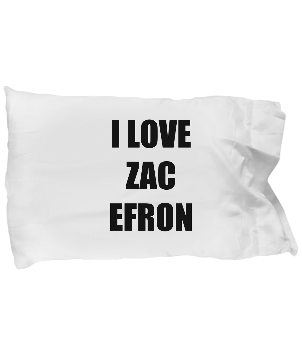 I Love Zac Efron Pillowcase Pillow Cover Case Funny Gift