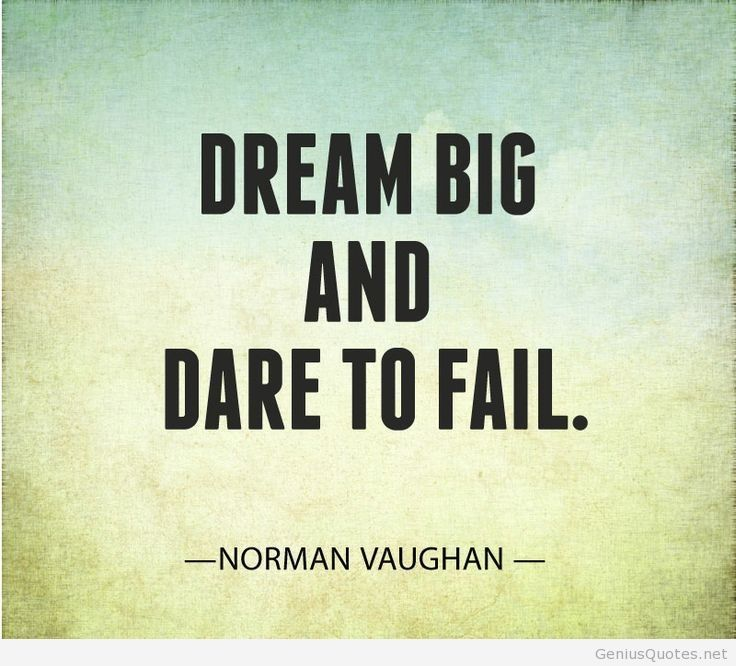 Dream Big and Dare to Fail. - Norman Vaughan #InspirationalQuotes #Quotes #MyFunLife