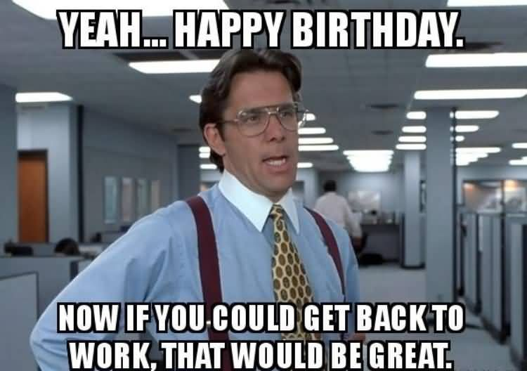 Meme Happy Birthday Funny Coworker | Funny happy birthday ...