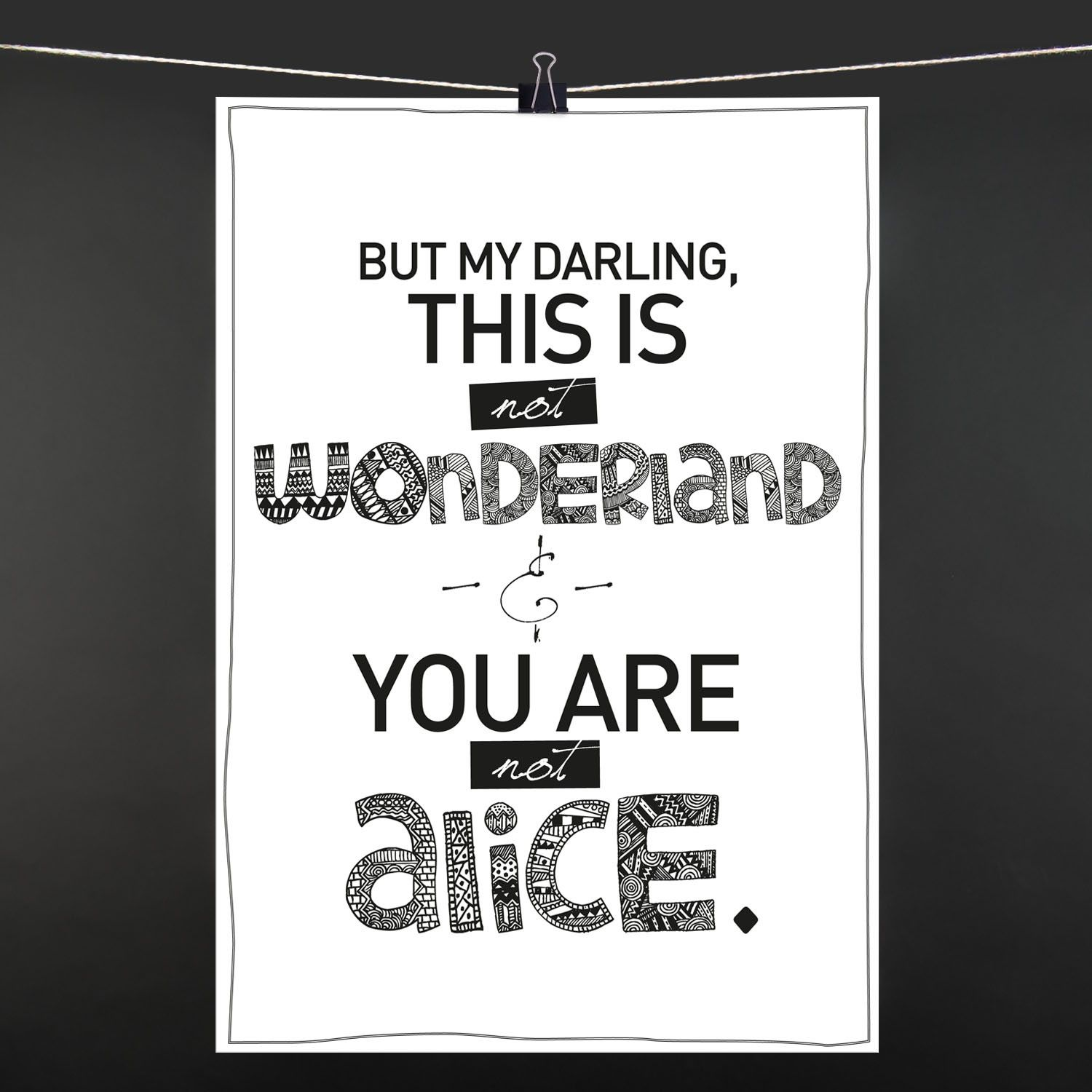 POSTER But my darling, this is not wonderland and you\'re not Alice ...