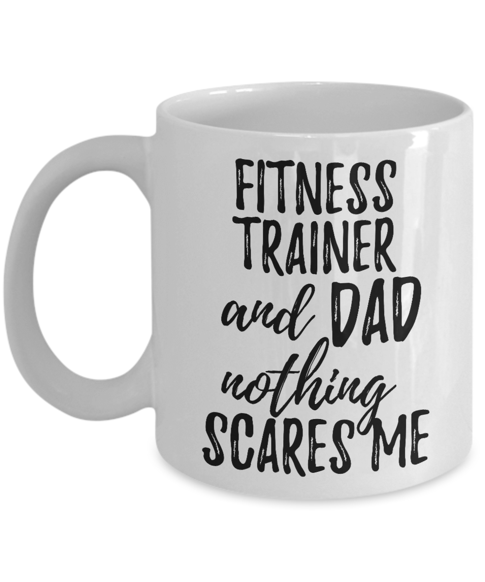 Fitness Trainer Dad Mug Funny Gift Idea for Father Gag Joke Nothing Scares Me Coffee Tea Cup #Fitnes...