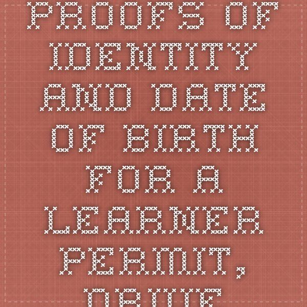 Proofs of identity and date of birth for a learner permit
