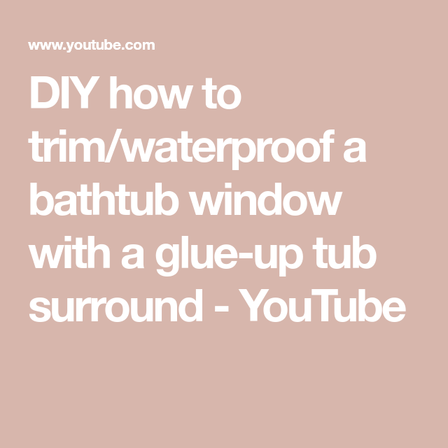 Diy How To Trim Waterproof A Bathtub Window With A Glue Up Tub Surround Youtube Tub Surround Bathtub Surround Tub