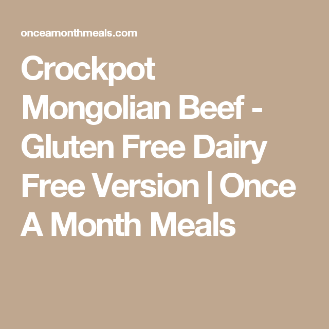 Crockpot Mongolian Beef - Gluten Free Dairy Free Version | Once A Month Meals