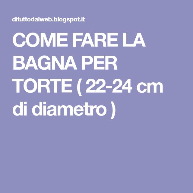 COME FARE LA BAGNA PER TORTE ( 22-24 cm di diametro ) | Ricette da ...