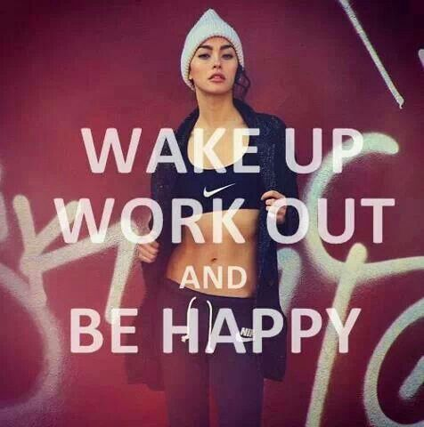 Wake up, work out and be happy. Fitness quote