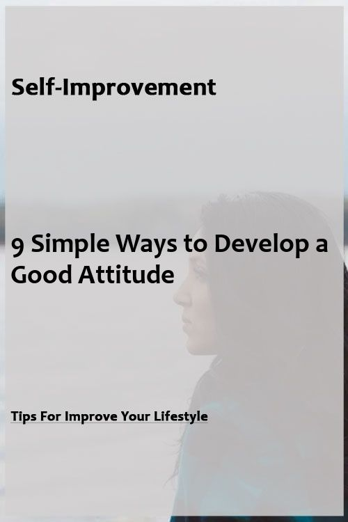 9 Simple Ways to Develop a Good Attitude 9 Simple Ways to Develop a Good Attitude