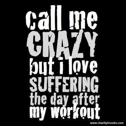 I know I complain the copuple days after but I love the sore feeling. Damn I need to keep going!!!!!!