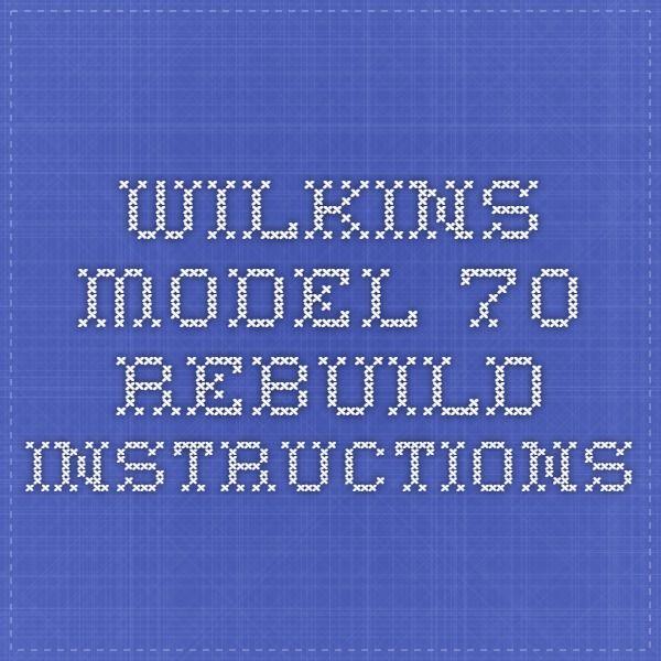 Wilkins Model 70 Rebuild Instructions