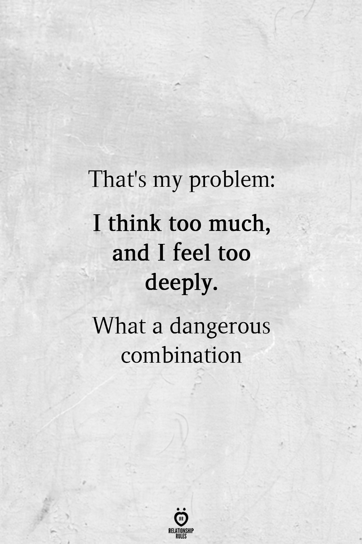 That S My Problem I Think Too Much Deep Relationship Quotes Love Life Quotes Think Too Much Quotes