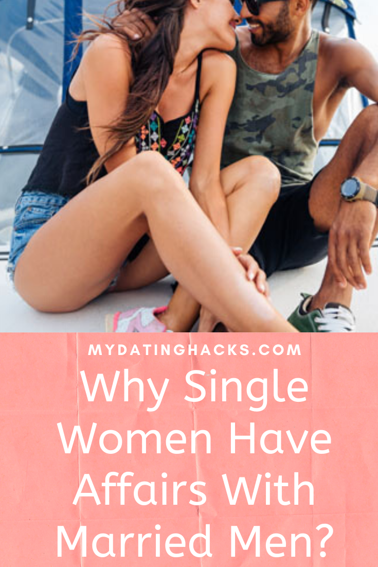 Why Single Women Have Affairs With Married Men?   Married