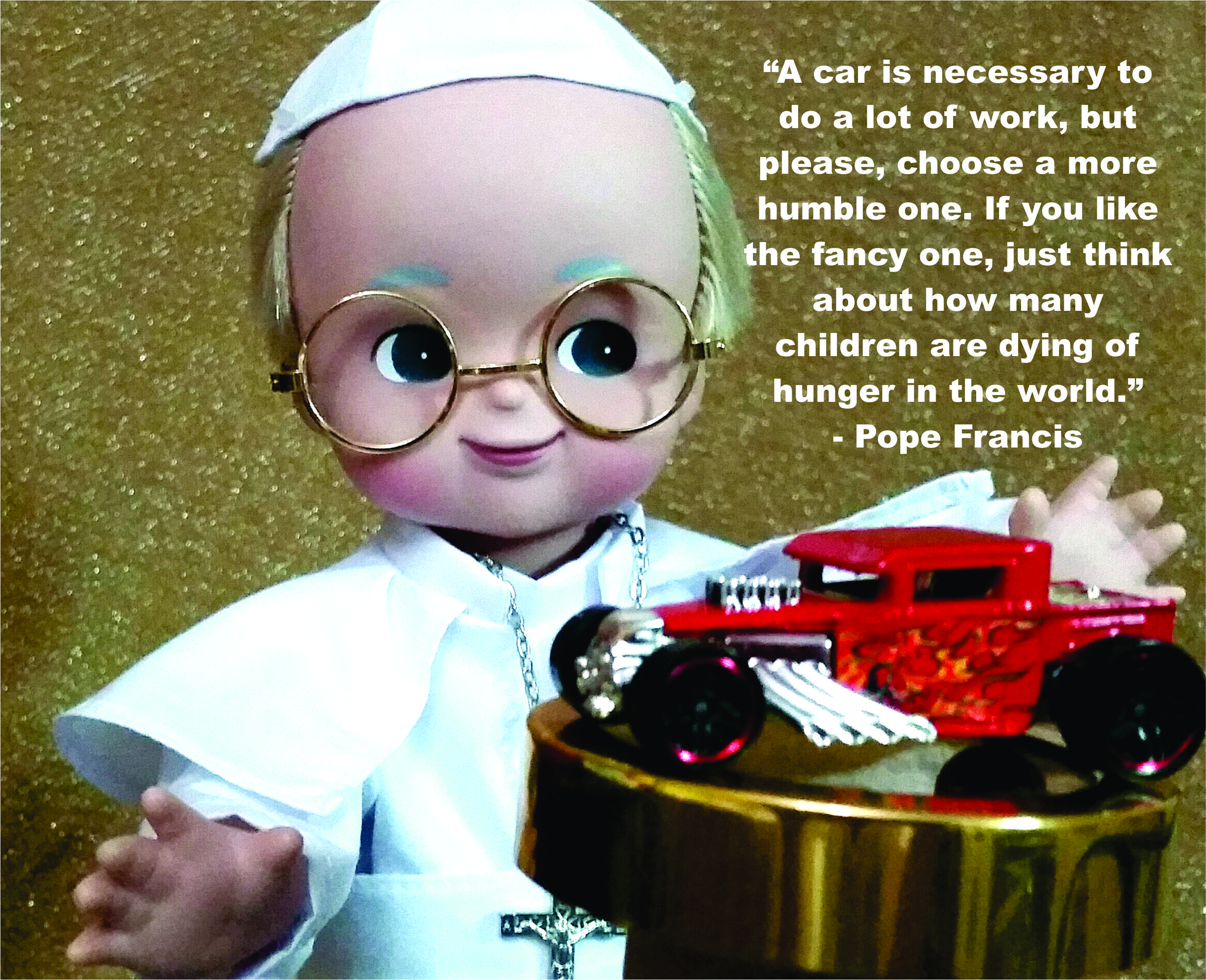 Pope Francis' religious  quote on choosing humble cars and hungry children. Photo by Romana K. Go
