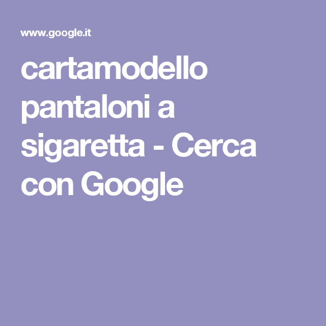 cartamodello pantaloni a sigaretta - Cerca con Google