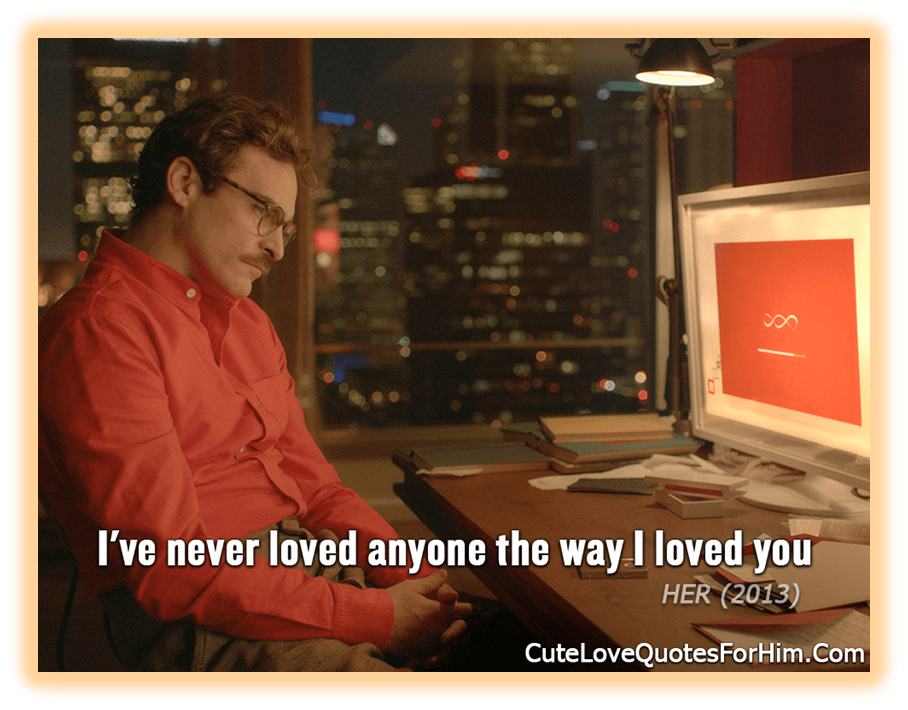 Cute Love Quote From The Movie Her Good Movies On Netflix Joaquin Phoenix Spike Jonze