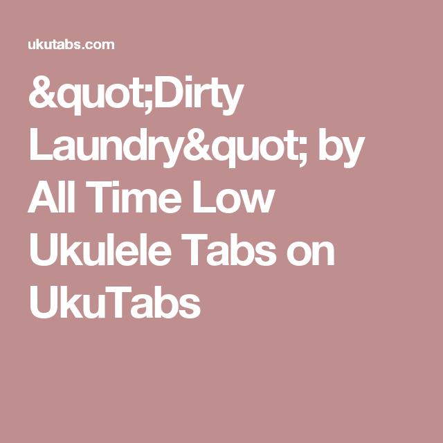 Dirty Laundry By All Time Low Ukulele Tabs On Ukutabs Ukulele