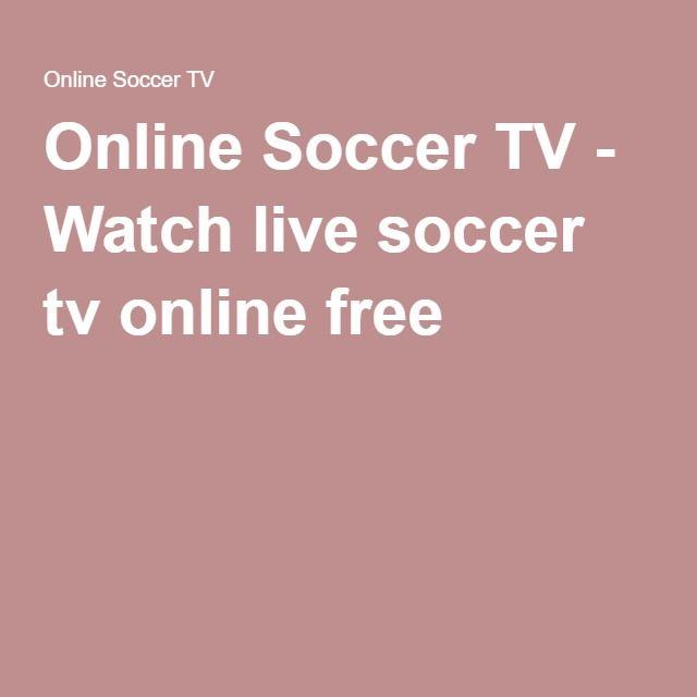 Online Soccer Tv Watch Live Soccer Tv Online Free Live Soccer Soccer Tv Tv Online Free