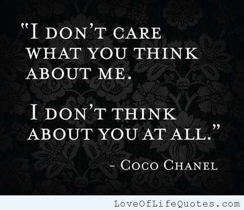 Quotes About Not Caring What Others Think Magnificent Coco Chanel Quote On Caring What Others Think Of You  Httpwww
