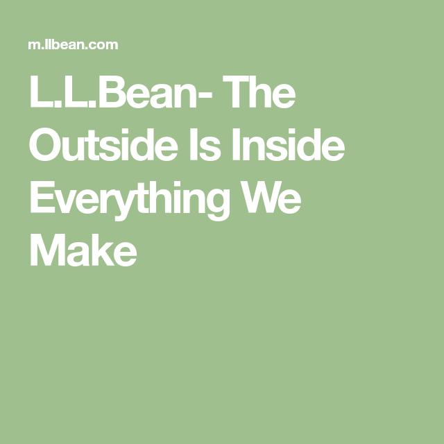 7dc86af78dc0 L.L.Bean- The Outside Is Inside Everything We Make