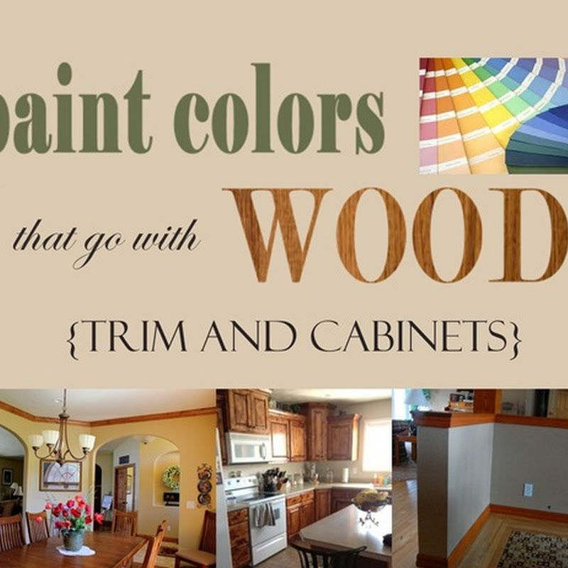 Favorite Paint Colors That Go With WOOD