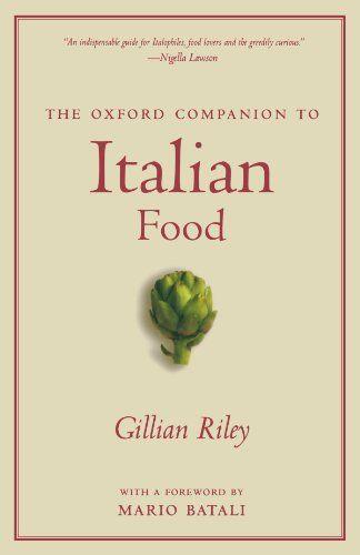 The Oxford Companion To Italian Food Oxford Companions By Gillian Riley Http Www Amazon Com Dp 0195387104 Ref Cm Sw R Pi Dp Magvvb1xx1aym