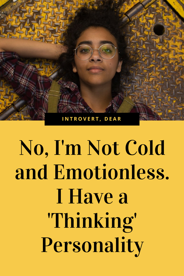 No, I'm Not Cold and Emotionless  I Have a 'Thinking