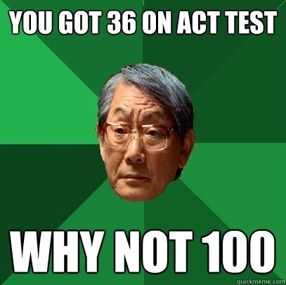 db5599e90acd9b3c976057eff195741d act test meme google search my parents' expectations